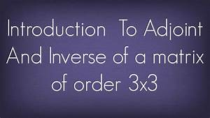 Inverse Matrix Berechnen 3x3 : introduction to adjoint and inverse of a matrix of order 3x3 matrices maths algebra youtube ~ Themetempest.com Abrechnung