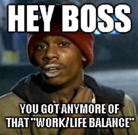 Image 728445 Y All Got Anymore Of Your Meme Work Balance Jsp Properties Llc Jsp Properties Llc