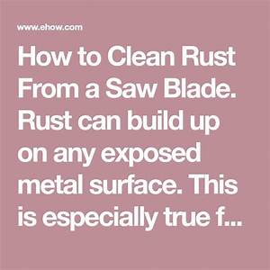 How To Clean Rust From A Saw Blade  Rust Can Build Up On Any Exposed Metal Surface  This Is