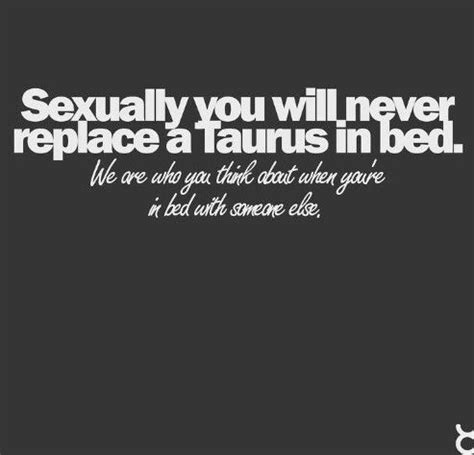 taurus in bed sexually you will never replace a taurus in bed we are