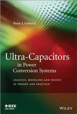 grbovic p j ultra capacitors in power conversion systems analysis modeling and design in