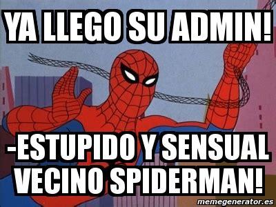 Sensual Memes - meme personalizado ya llego su admin estupido y sensual vecino spiderman 1007306