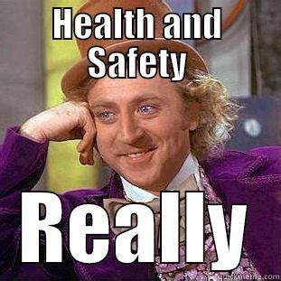 Health And Safety Meme - condescending wonka memes quickmeme