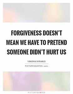 Forgiveness doe... Hurt Meaning Quotes
