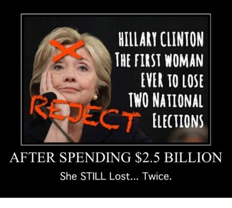Hillary Lost Memes - hillary clinton the first woman ever to lose two national ct elections after spending 25
