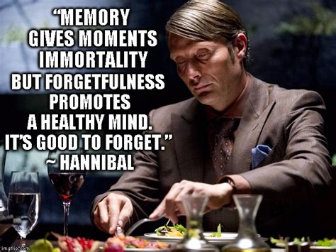 Hannibal Meme - memory give moments immortality imgflip