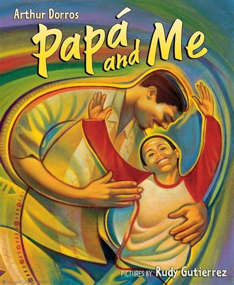 Papa And Me By Arthur Dorros Illustrated By Rudy