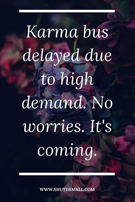 Karma Quotes And Sayings (with Pictures)  Shut Dem All. Sad Quotes Goodbye. Best Friend Quotes Beach. Mom Birthday Quotes In Heaven. Positive Quotes With Flowers. Positive Quotes Native American. Coffee Wine Quotes. Depression Quotes About Love. Humor Dental Quotes