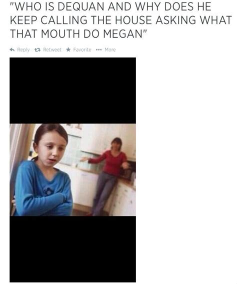 What That Mouth Do Meme - megan what tha mouth do who is daquan pinterest memes