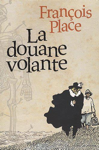 La Volante by La Douane Volante De Fran 231 Ois Place Livre Jeunesse