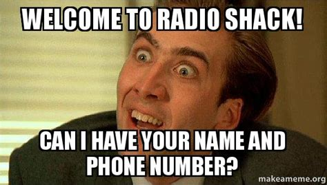 Phone Number Meme - welcome to radio shack can i have your name and phone number sarcastic nicholas cage make