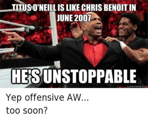 Chris Benoit Memes - tituso neillislike chris benoit in june 2007 unstoppable corn yep offensive awtoo soon soon