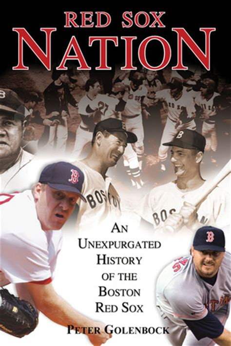 red sox nation  unexpurgated history   boston red sox  peter golenbock reviews
