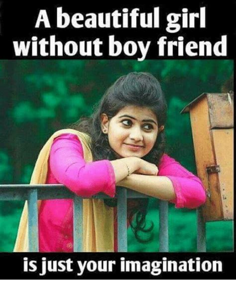Beautiful Girl Meme - a beautiful girl without boy friend s just your imagination beautiful meme on sizzle