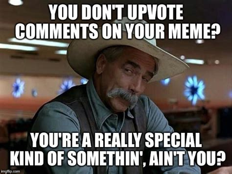 Special Meme - you don t upvote comments really imgflip