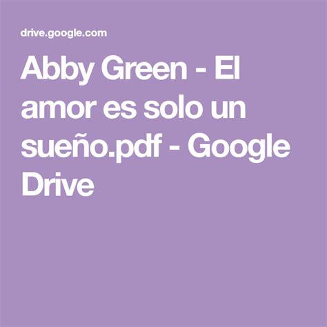 Scroll to the bottom of the document, so all the pages are present. Abby Green - El amor es solo un sueño.pdf - Google Drive en 2020 | Novelas romanticas libros ...