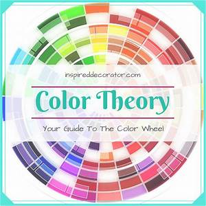 A Great Guide To Understanding And Using The Color Wheel