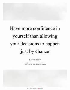 Have more confi... Confident Decision Quotes