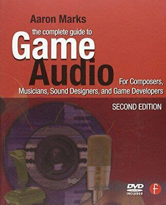 The Complete Guide to Game Audio, Second Edition: For ...