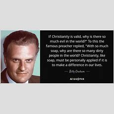 Billy Graham Quote If Christianity Is Valid, Why Is There