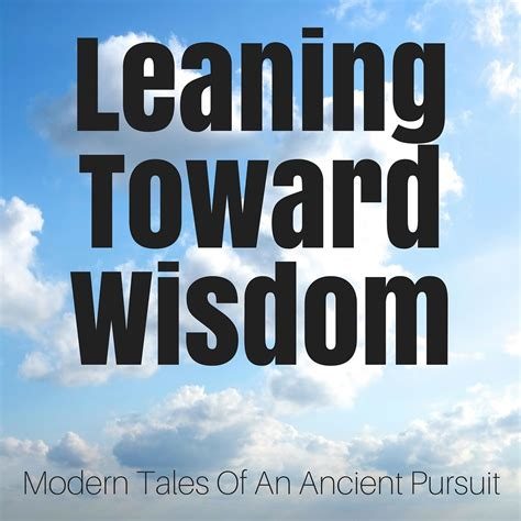 leaning toward wisdom modern tales of an ancient pursuit listen via stitcher radio on demand