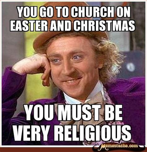 Christian Easter Memes - you go to church on easter and christmas condescendingwonka memes pinterest churches