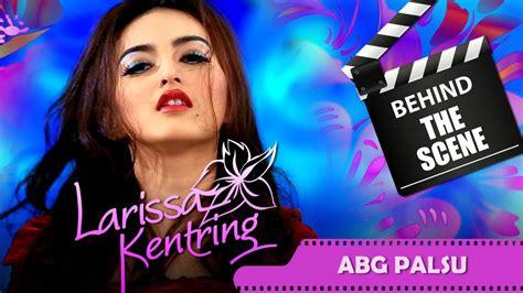 Larissa Kentring Behind The Scenes Video Klip Abg