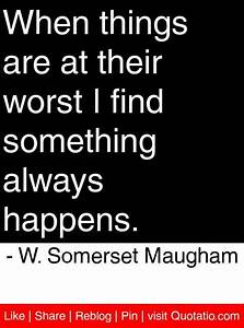 When things are... Somerset Maugham Poverty Quotes