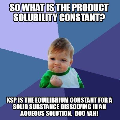 What Is The Meme - meme creator so what is the product solubility constant ksp is the equilibrium constant for
