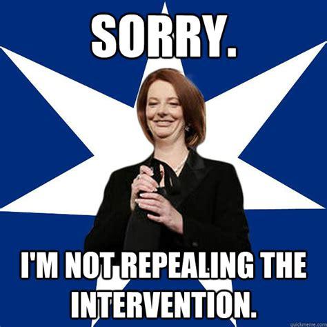 Intervention Meme - sorry i m not repealing the intervention scumbag gillard quickmeme