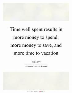 Time well spent results in more money to spend, more money ...