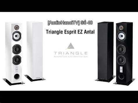 [audiohanoitv] Số 40 Review Loa Triangle Esprit Ez Antal