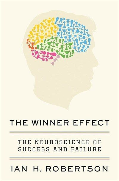 The Winner Effect: The Neuroscience of Success and Failure ...