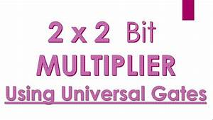 2x2 Bit Multiplier Using Universal Logic Gates