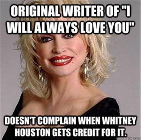 And I Will Always Love You Meme - maybe she doesn t but i do favorite celebrities pinterest dolly parton she does and search