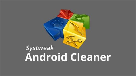 best android cleaner systweak android cleaner app review best android cleaner
