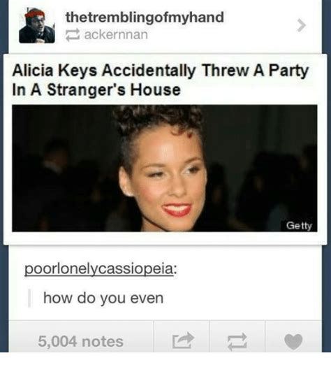 Alicia Keys Meme - thetremblingofmyhand ackernnan alicia keys accidentally threw a party in a stranger s house