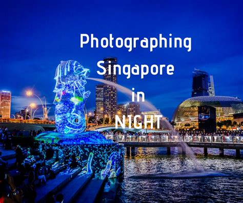 night photography tips   photograph  singapore