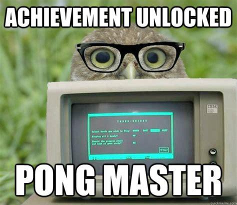 Achievement Unlocked Meme - achievement unlocked pong master nerd owl quickmeme
