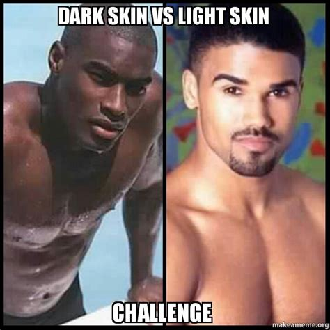 Skin Memes - dark skin vs light skin challenge make a meme