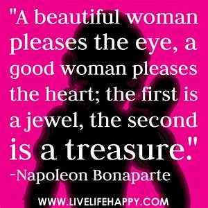 """A beautiful woman pleases the eye, a good woman pleases t ..."