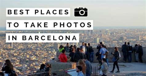 the top 5 places to take in barcelona