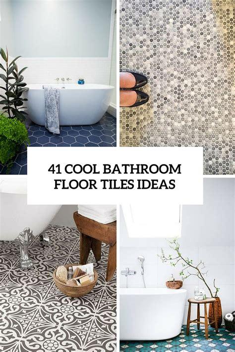 Tile Bathroom Floor Ideas by 41 Cool Bathroom Floor Tiles Ideas You Should Try Digsdigs