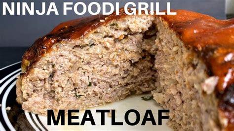 ninja foodi grill meatloaf   youtube grilled