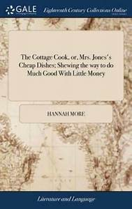 The Cottage Cook  Or  Mrs Jones U0026 39 S Cheap Dishes  Shewing The Way To Do Much