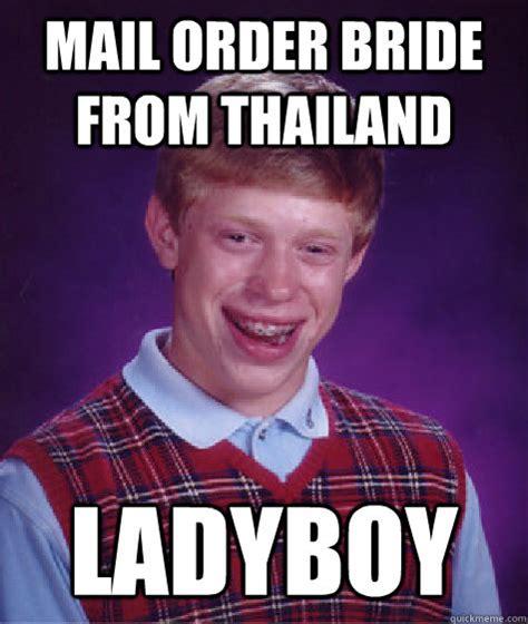 Mail Order Bride Meme - mail order bride from thailand ladyboy bad luck brian quickmeme