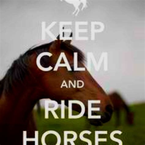 Keep Calm and Love Horses Quotes
