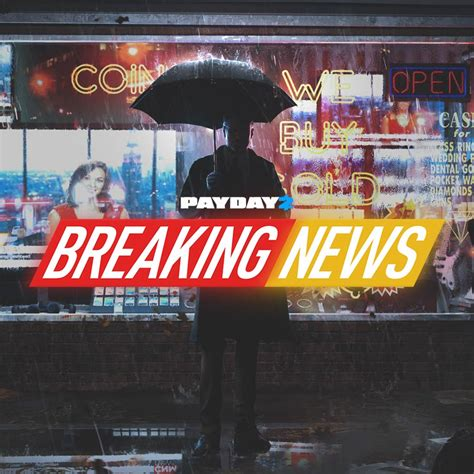 Payday Breaking News Overkill Software