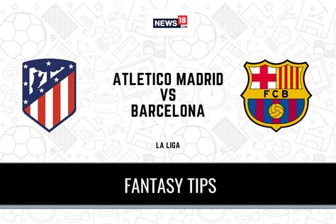 ATL vs BAR Dream11 Predictions, La Liga 2020-21 Atletico ...