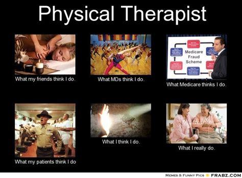 Therapist Meme - physical therapist meme generator what i do i love my job pinterest physical